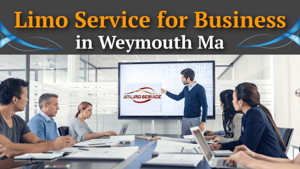 Limo Service for Business in Weymouth Ma